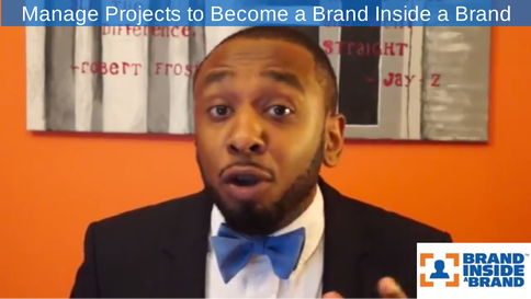 "Managing Projects as a Way to Become a ""Brand Inside a Brand"""